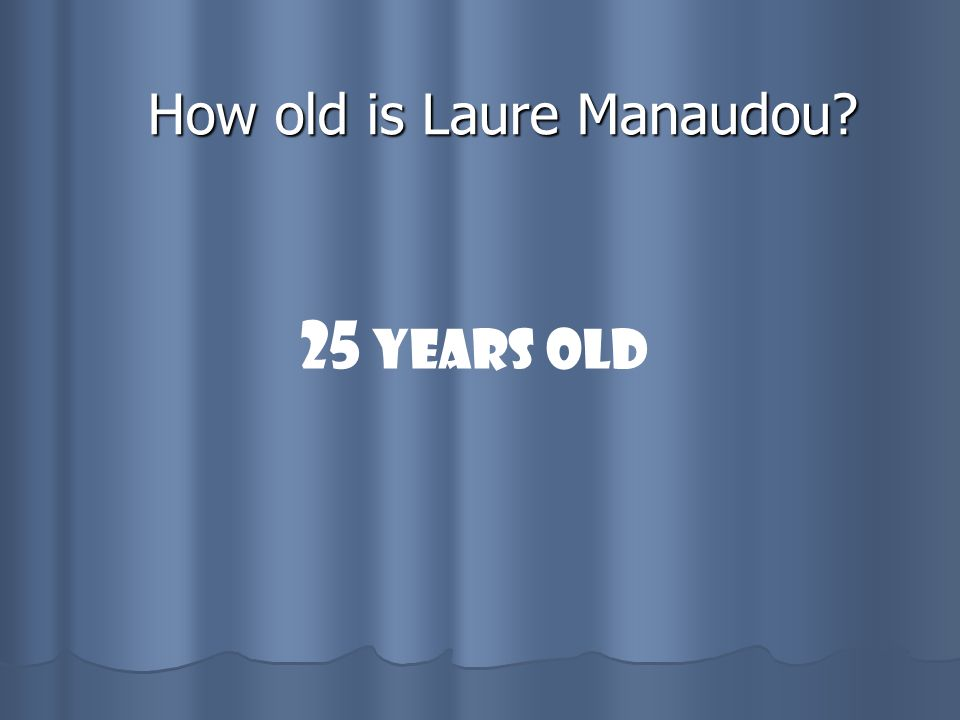 How old is Laure Manaudou? 25 years old