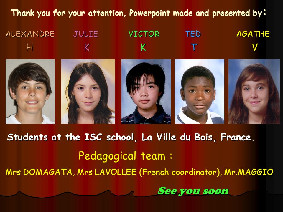 Thank you for your attention, Powerpoint made and presented by : ALEXANDRE JULIE VICTOR TED AGATHE ALEXANDRE JULIE VICTOR TED AGATHE H K K T V H K K T