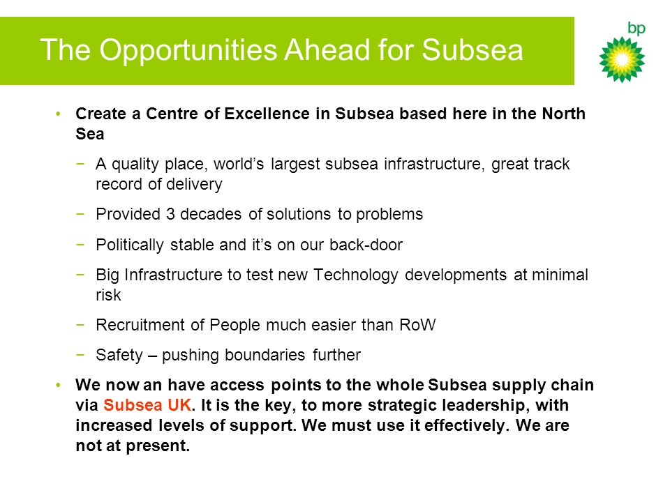The Opportunities Ahead for Subsea Create a Centre of Excellence in Subsea based here in the North Sea A quality place, worlds largest subsea infrastr