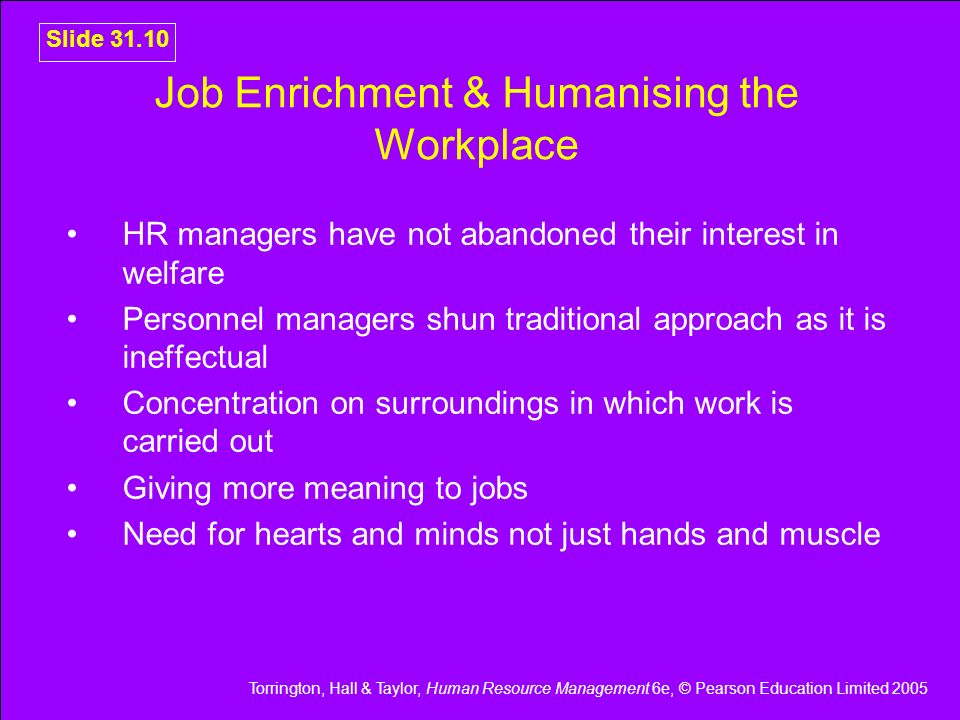 Torrington, Hall & Taylor, Human Resource Management 6e, © Pearson Education Limited 2005 Slide 31.10 Job Enrichment & Humanising the Workplace HR man
