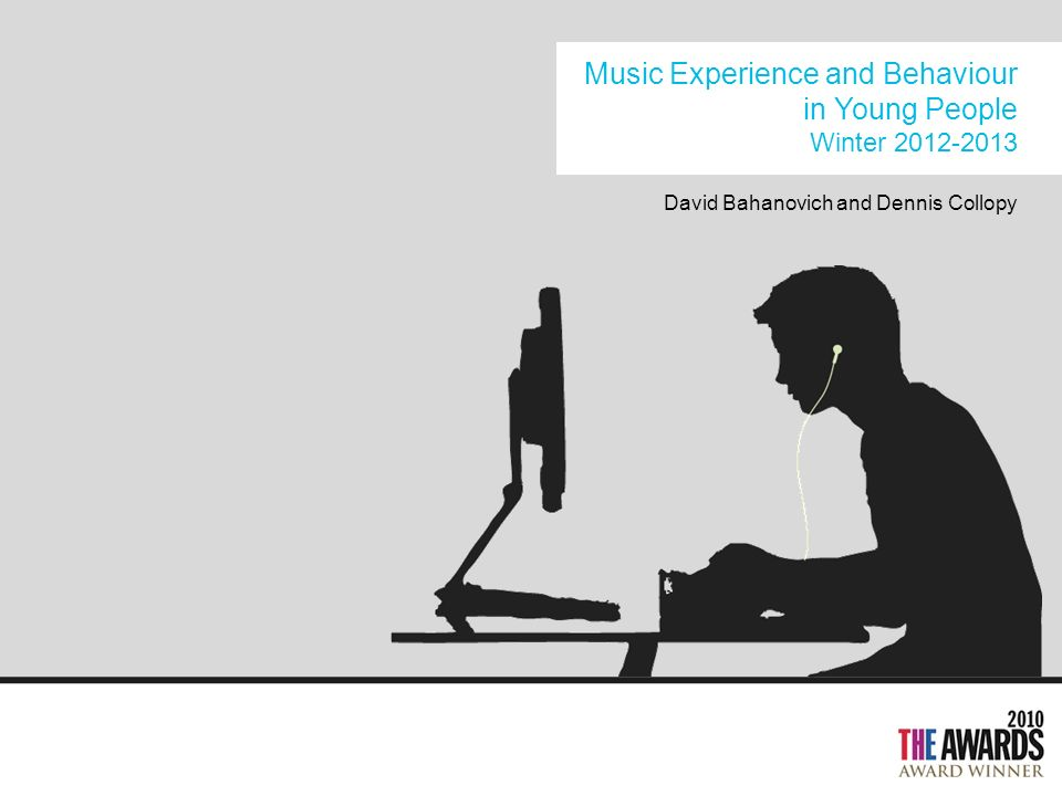 Music Experience and Behaviour in Young People Winter 2012-2013 David Bahanovich and Dennis Collopy