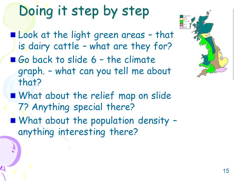 15 Doing it step by step Look at the light green areas – that is dairy cattle – what are they for.