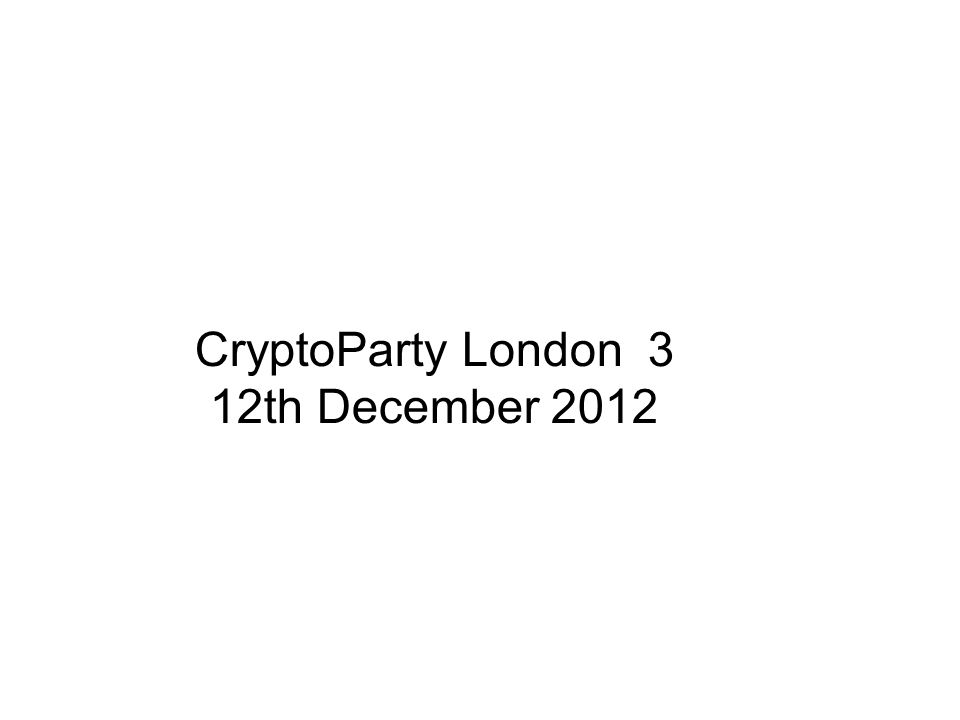 CryptoParty Bring & Swap CryptoParty London Bring & Swap –Avoid drawing attention as you purchase –Avoid CCTV surveillance (very hard) –Oyster Travel Card Swaps –Mobile Phone Swaps Prepaid SIM Cards Prepaid Mobile Phone Top Up Vouchers Unlocked burner mobile phone handsets –Webmail & Social Media accounts