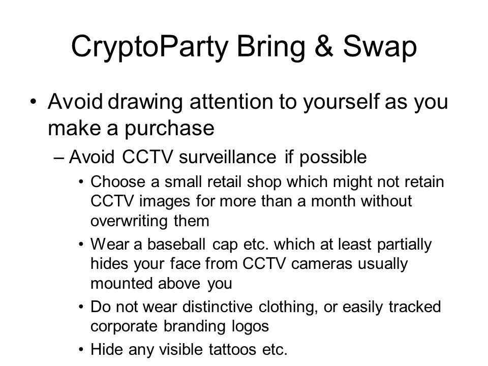 CryptoParty Bring & Swap Webmail & Social Media accounts –Pick a plausible name not an obvious pseudonym e.g.