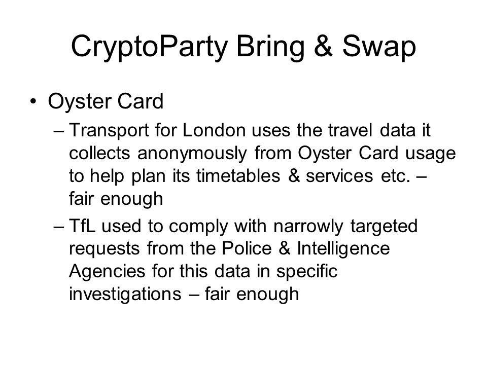 CryptoParty Bring & Swap Oyster Card –Transport for London uses the travel data it collects anonymously from Oyster Card usage to help plan its timetables & services etc.
