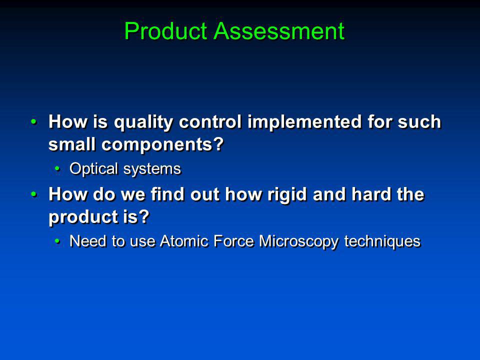 Product Assessment How is quality control implemented for such small components? Optical systems How do we find out how rigid and hard the product is?