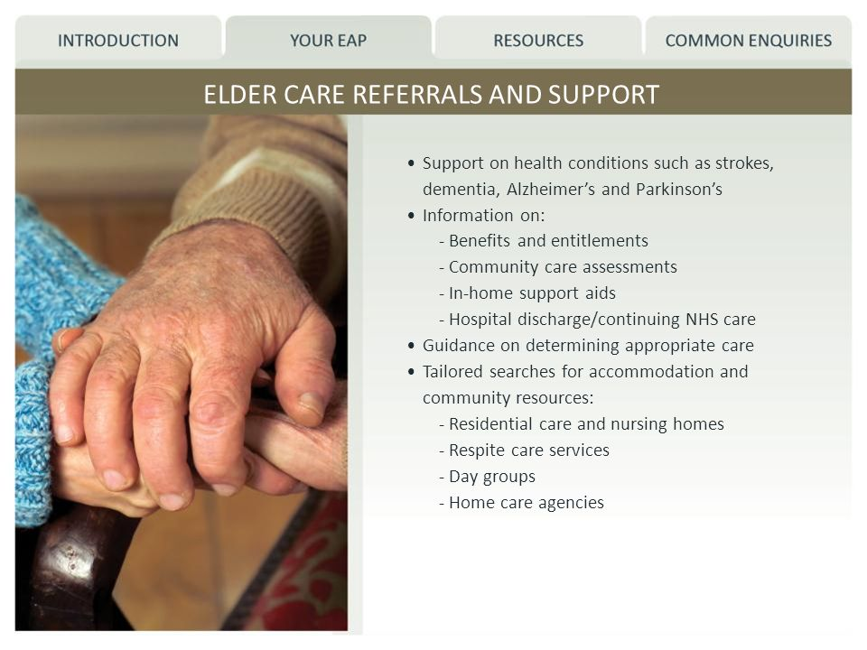 ELDER CARE REFERRALS AND SUPPORT Support on health conditions such as strokes, dementia, Alzheimers and Parkinsons Information on: - Benefits and enti
