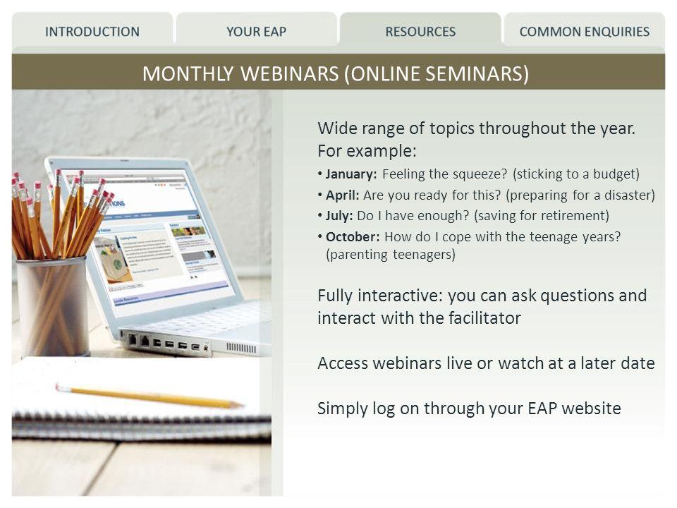 MONTHLY WEBINARS (ONLINE SEMINARS) Wide range of topics throughout the year.
