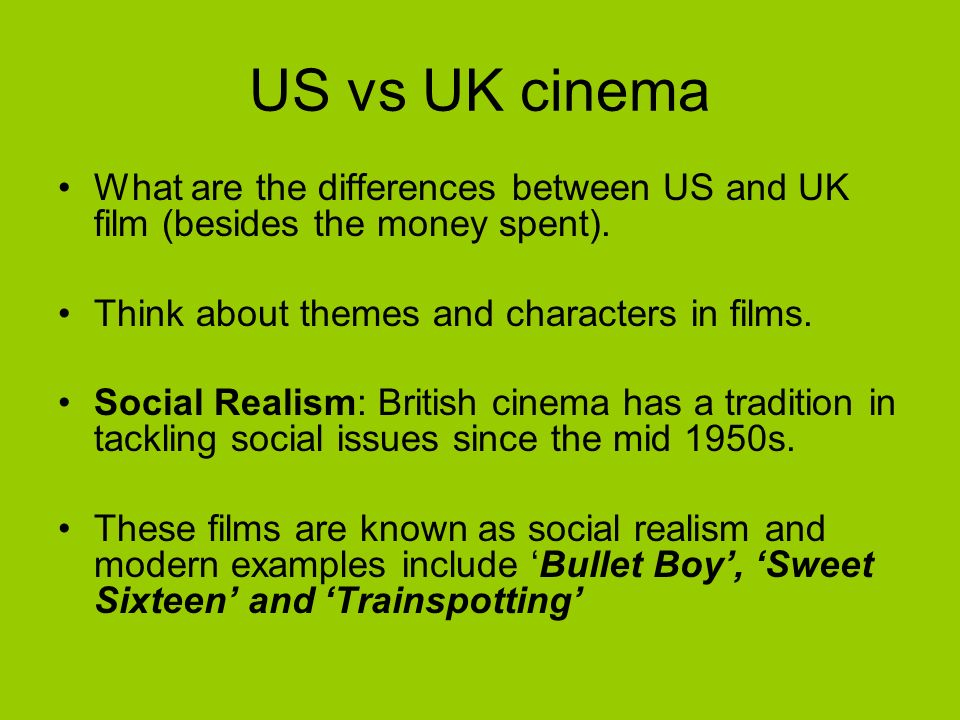 US vs UK cinema What are the differences between US and UK film (besides the money spent).