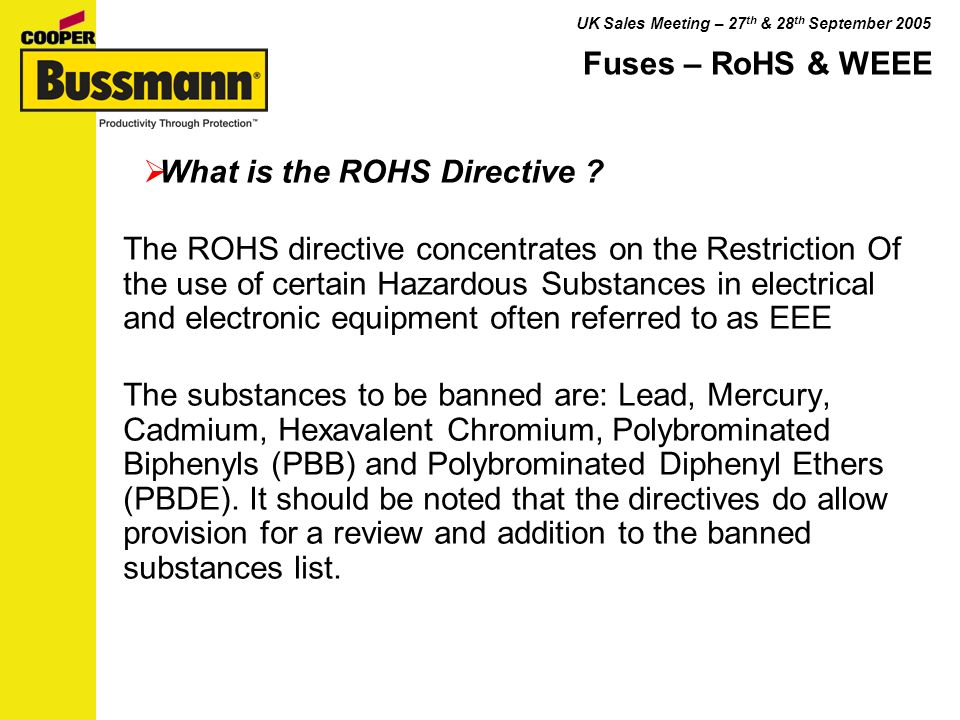 UK Sales Meeting – 27 th & 28 th September 2005 Fuses – RoHS & WEEE What is the ROHS Directive .