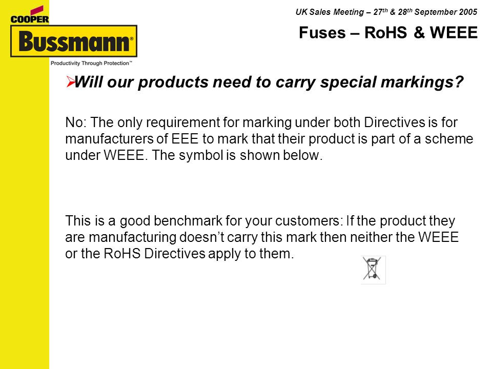 UK Sales Meeting – 27 th & 28 th September 2005 Will we have to take non-Rohs compliant products back from customers.