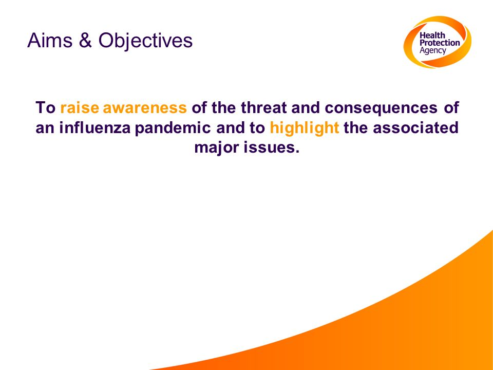 Aims & Objectives To raise awareness of the threat and consequences of an influenza pandemic and to highlight the associated major issues.
