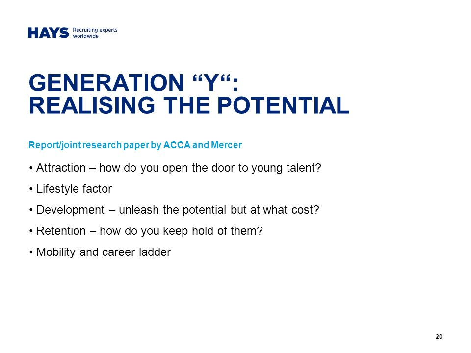 20 GENERATION Y: REALISING THE POTENTIAL Report/joint research paper by ACCA and Mercer Attraction – how do you open the door to young talent.