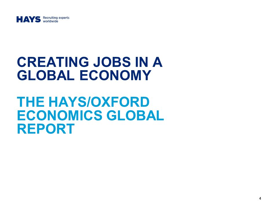 CREATING JOBS IN A GLOBAL ECONOMY THE HAYS/OXFORD ECONOMICS GLOBAL REPORT 4