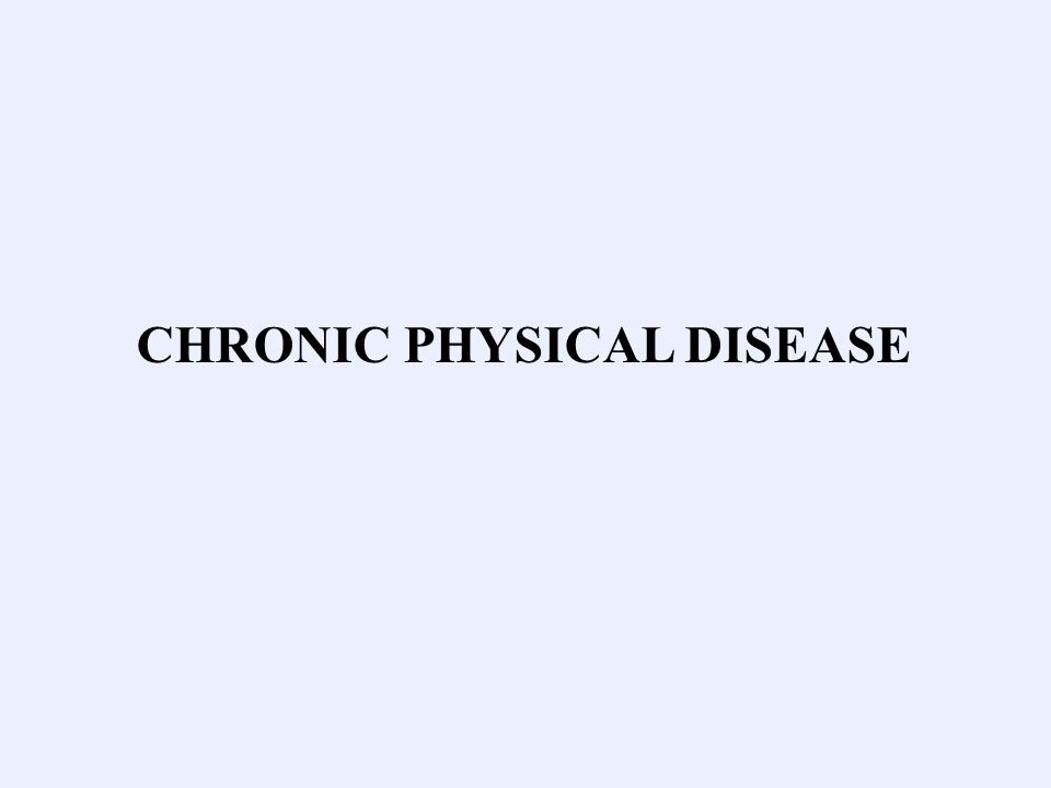 CHRONIC PHYSICAL DISEASE