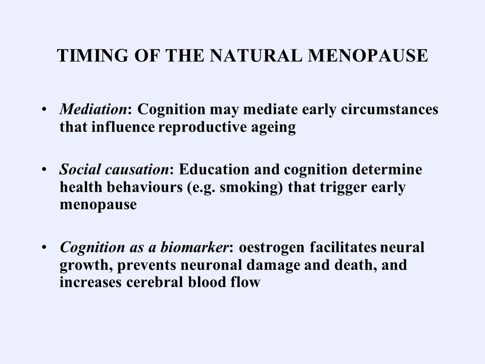 TIMING OF THE NATURAL MENOPAUSE Mediation: Cognition may mediate early circumstances that influence reproductive ageing Social causation: Education an