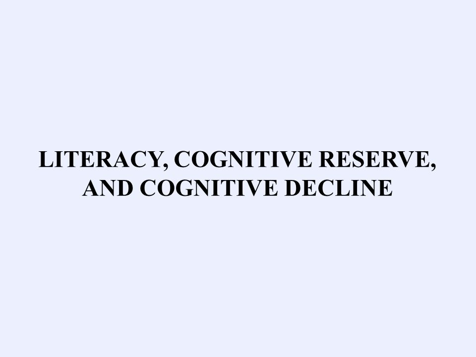 LITERACY, COGNITIVE RESERVE, AND COGNITIVE DECLINE