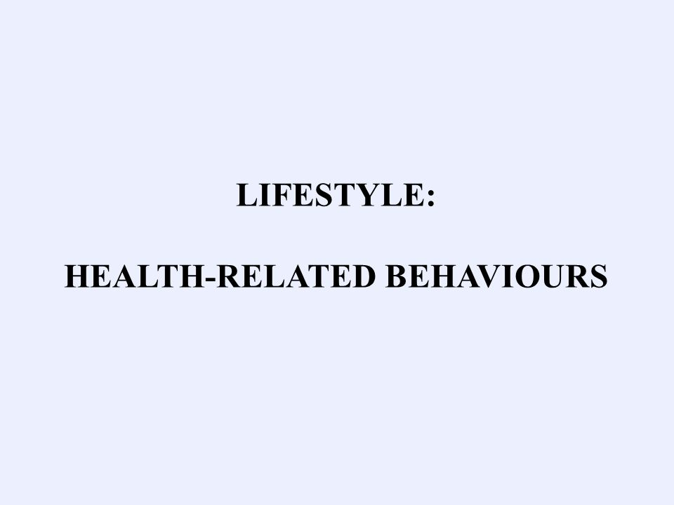 LIFESTYLE: HEALTH-RELATED BEHAVIOURS
