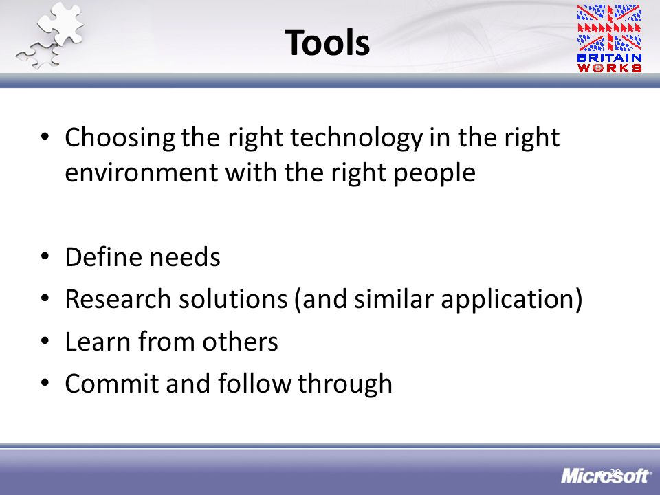 Tools Choosing the right technology in the right environment with the right people Define needs Research solutions (and similar application) Learn from others Commit and follow through p.