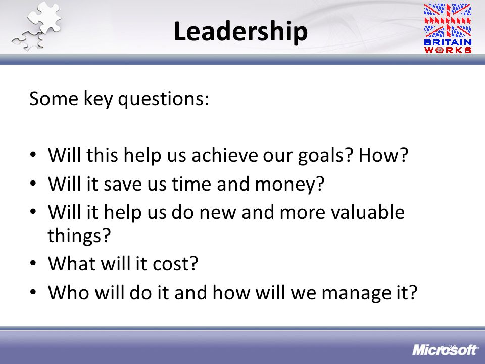 Leadership Some key questions: Will this help us achieve our goals.