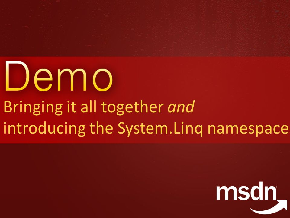 Bringing it all together and introducing the System.Linq namespace