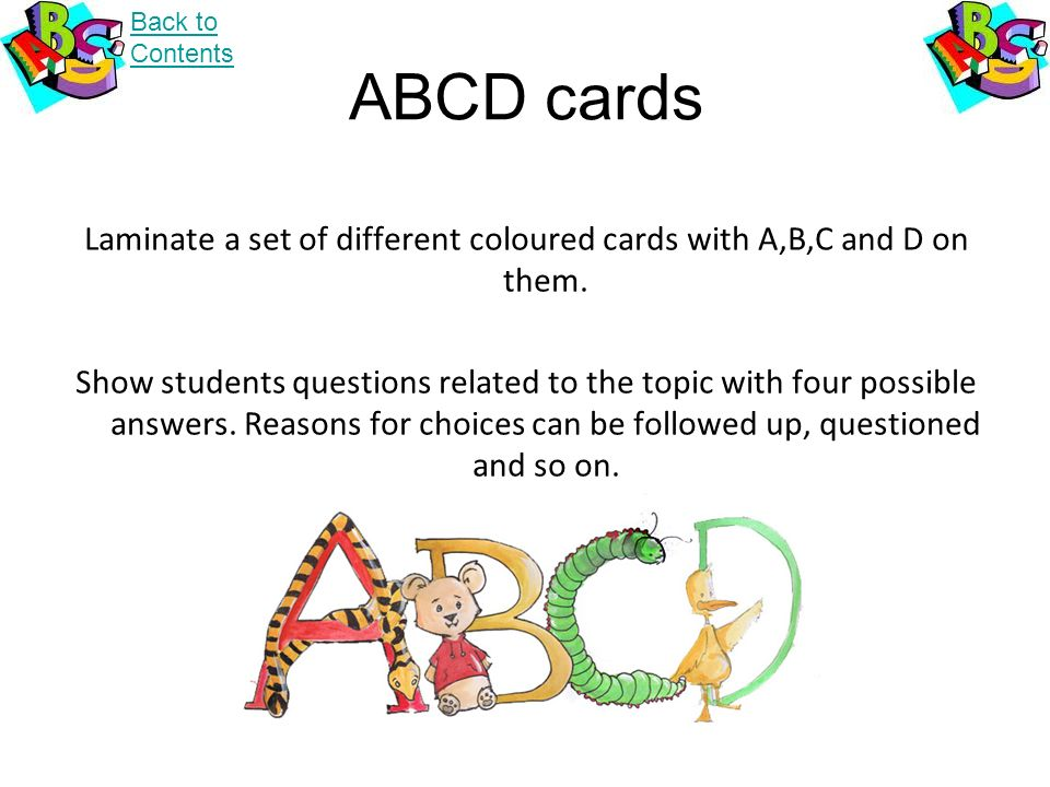 ABCD cards Laminate a set of different coloured cards with A,B,C and D on them.