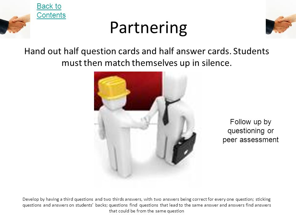 Partnering Hand out half question cards and half answer cards.