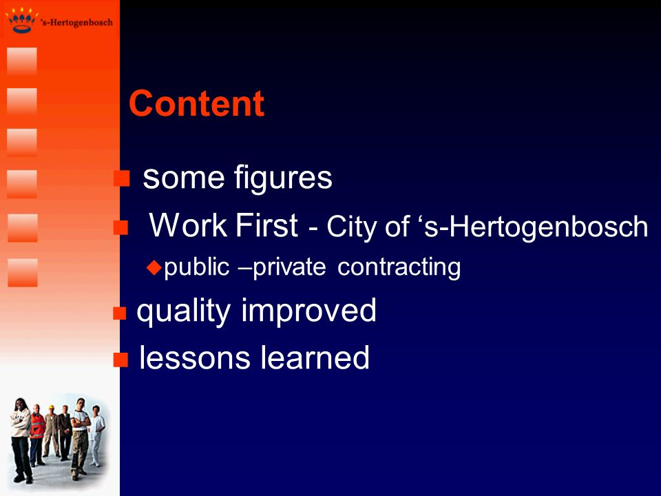 Content n s ome figures n Work First - City of s-Hertogenbosch u public –private contracting n quality improved n lessons learned