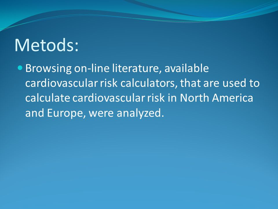 Metods: Browsing on-line literature, available cardiovascular risk calculators, that are used to calculate cardiovascular risk in North America and Eu