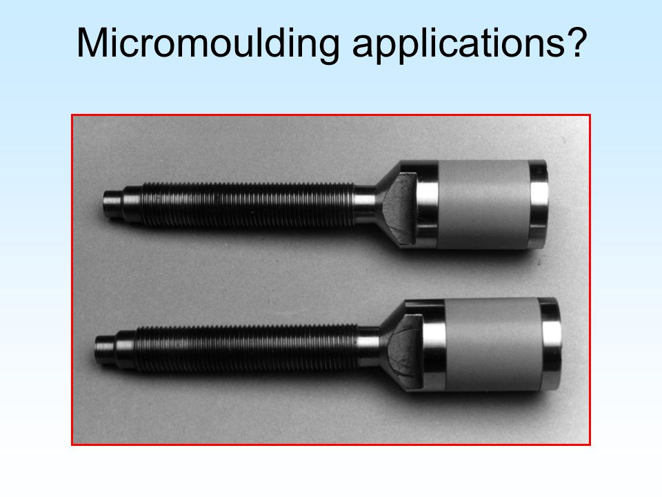 Micromoulding applications?