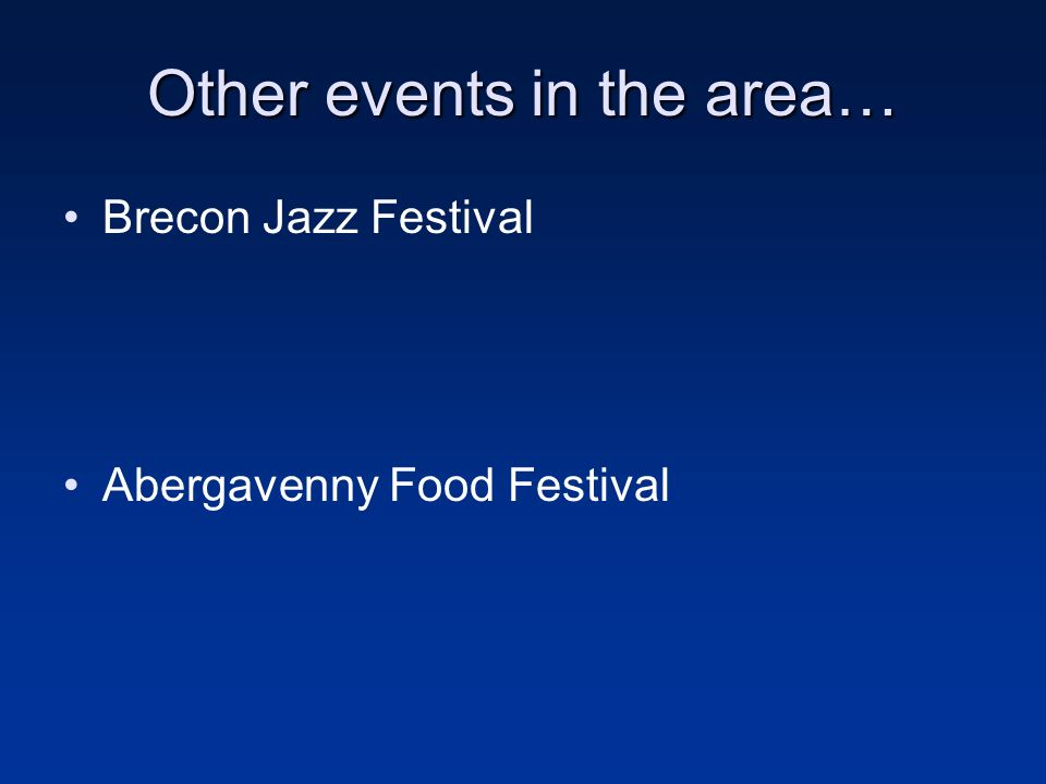 Other events in the area… Brecon Jazz Festival Abergavenny Food Festival