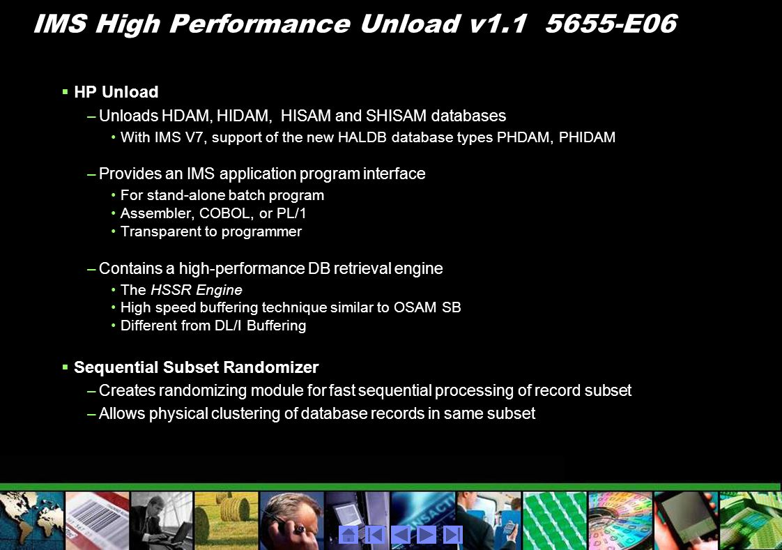 HP Unload –Unloads HDAM, HIDAM, HISAM and SHISAM databases With IMS V7, support of the new HALDB database types PHDAM, PHIDAM –Provides an IMS applica
