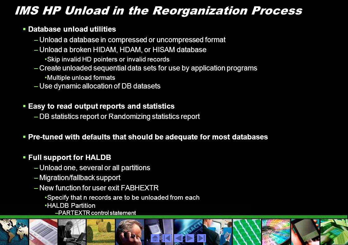 IMS HP Unload in the Reorganization Process Database unload utilities –Unload a database in compressed or uncompressed format –Unload a broken HIDAM,