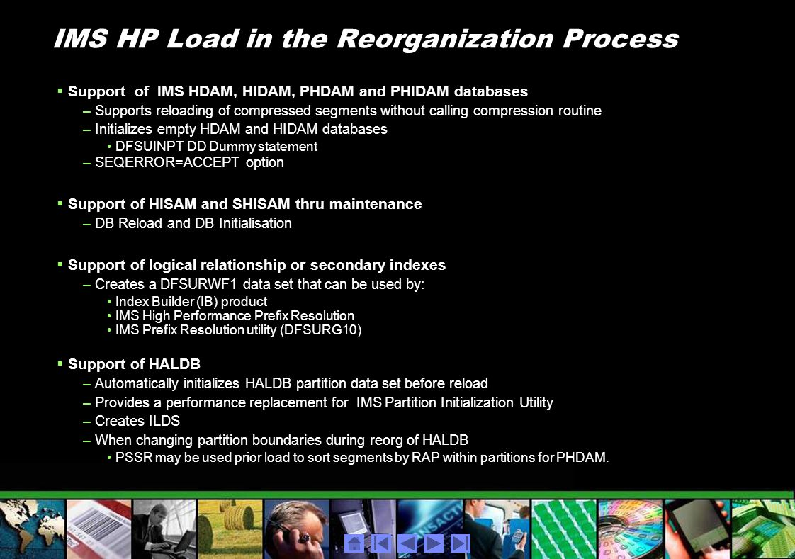 IMS HP Load in the Reorganization Process Support of IMS HDAM, HIDAM, PHDAM and PHIDAM databases –Supports reloading of compressed segments without ca