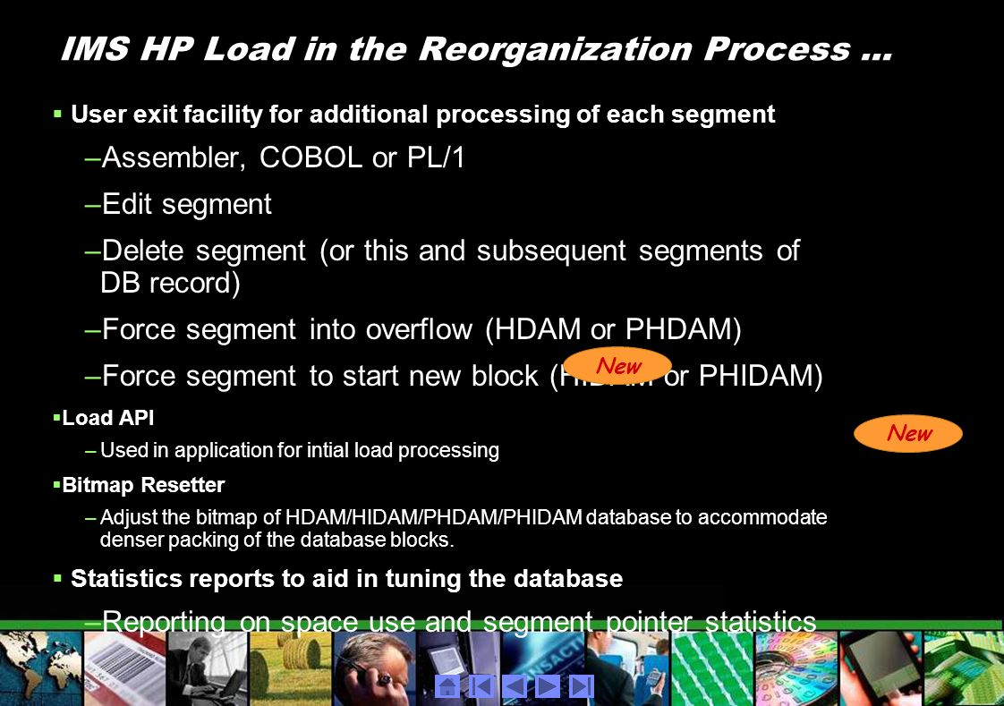 IMS HP Load in the Reorganization Process... User exit facility for additional processing of each segment –Assembler, COBOL or PL/1 –Edit segment –Del