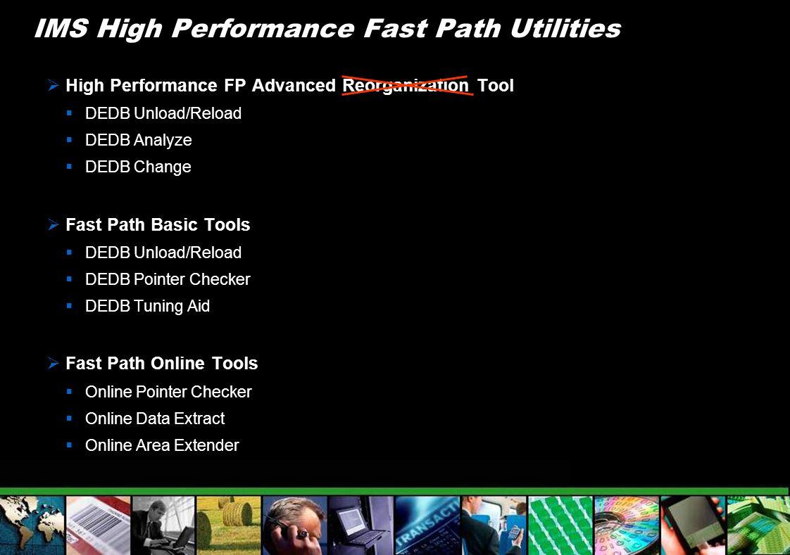 IMS High Performance Fast Path Utilities High Performance FP Advanced Reorganization Tool DEDB Unload/Reload DEDB Analyze DEDB Change Fast Path Basic