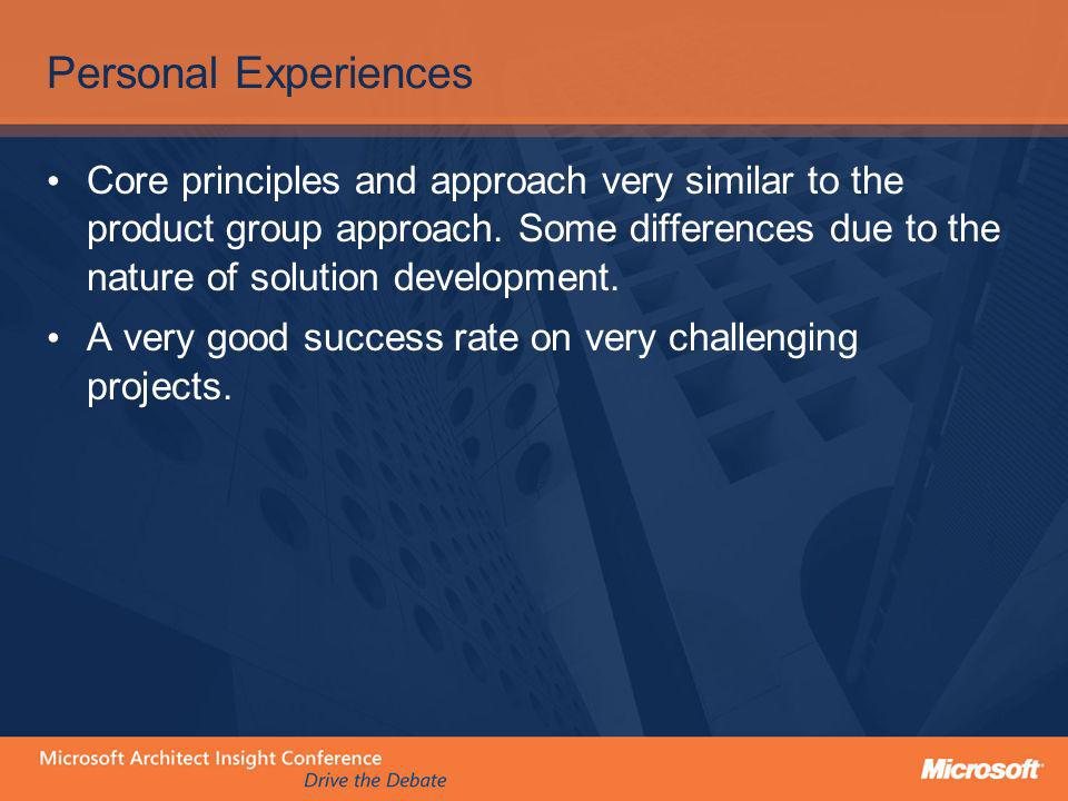 Personal Experiences Core principles and approach very similar to the product group approach. Some differences due to the nature of solution developme