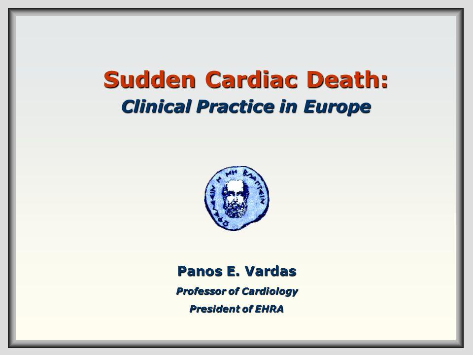 Sudden Cardiac Death: Clinical Practice in Europe Panos E. Vardas Professor of Cardiology President of EHRA