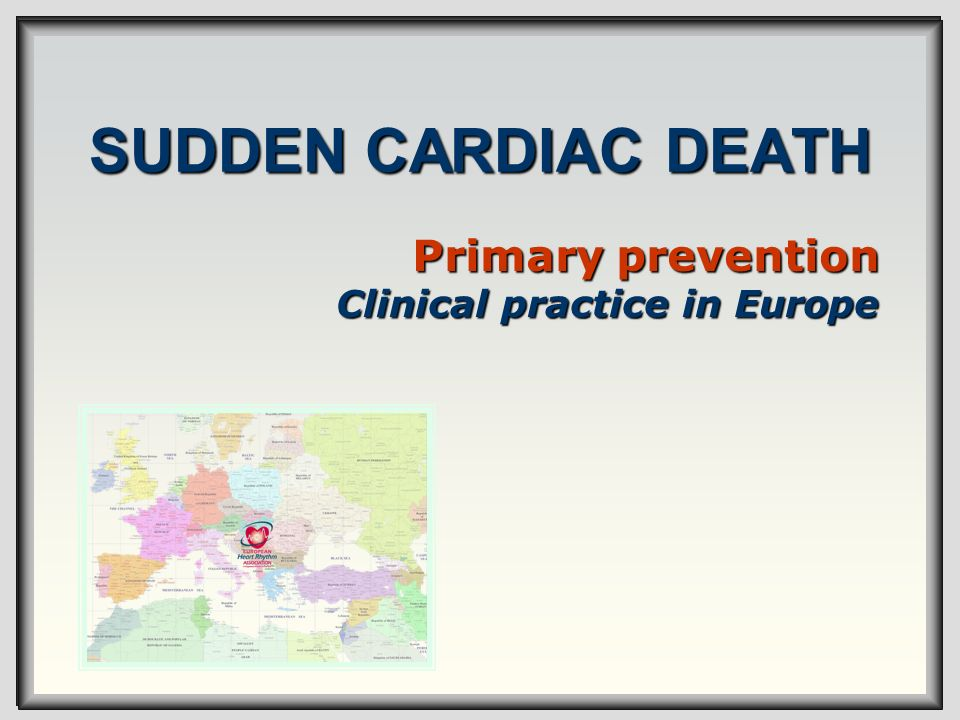 SUDDEN CARDIAC DEATH Primary prevention Clinical practice in Europe