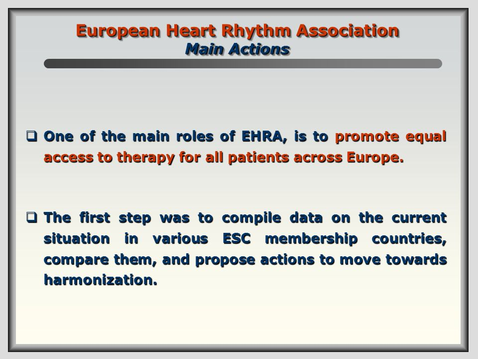 One of the main roles of EHRA, is to promote equal access to therapy for all patients across Europe. One of the main roles of EHRA, is to promote equa
