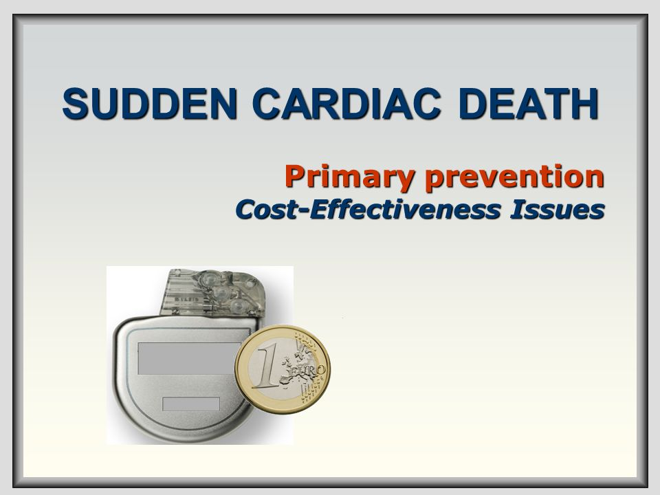 SUDDEN CARDIAC DEATH Primary prevention Cost-Effectiveness Issues