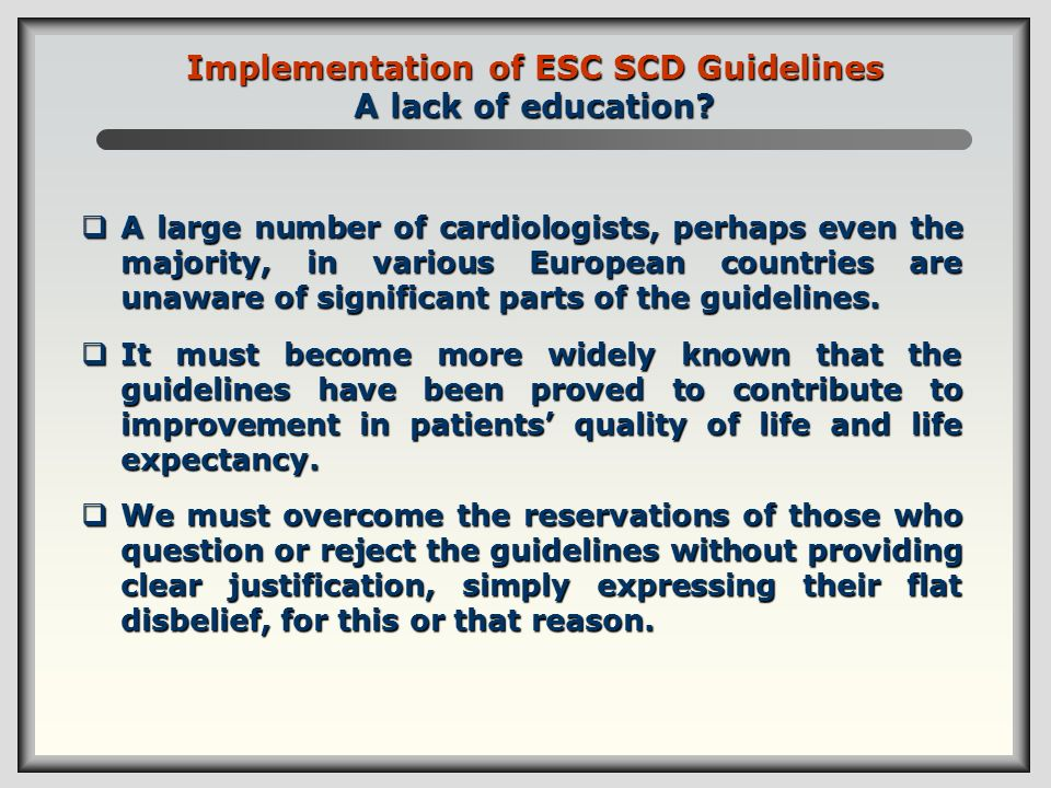 Implementation of ESC SCD Guidelines A lack of education? A large number of cardiologists, perhaps even the majority, in various European countries ar