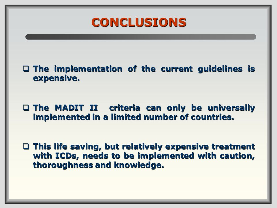 CONCLUSIONS The implementation of the current guidelines is expensive. The implementation of the current guidelines is expensive. The MADIT II criteri
