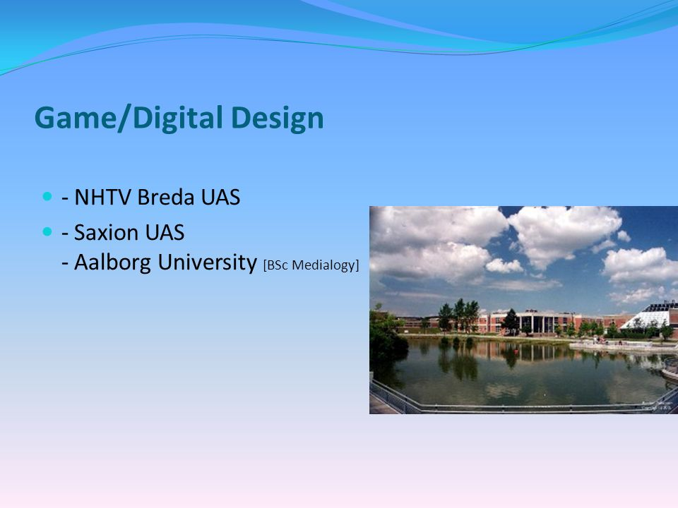 Game/Digital Design - NHTV Breda UAS - Saxion UAS - Aalborg University [BSc Medialogy]
