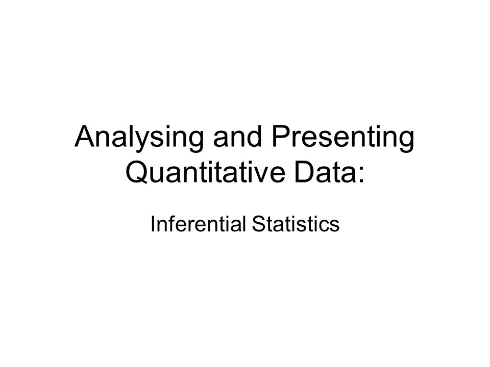 Analysing and Presenting Quantitative Data: Inferential Statistics