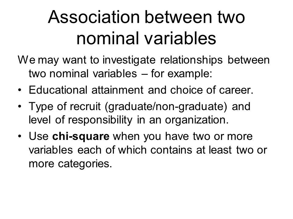 Association between two nominal variables We may want to investigate relationships between two nominal variables – for example: Educational attainment