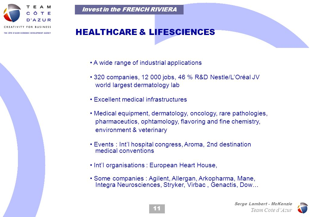 11 Serge Lambert - McKenzie Team Cote dAzur HEALTHCARE & LIFESCIENCES A wide range of industrial applications 320 companies, 12 000 jobs, 46 % R&D Nes
