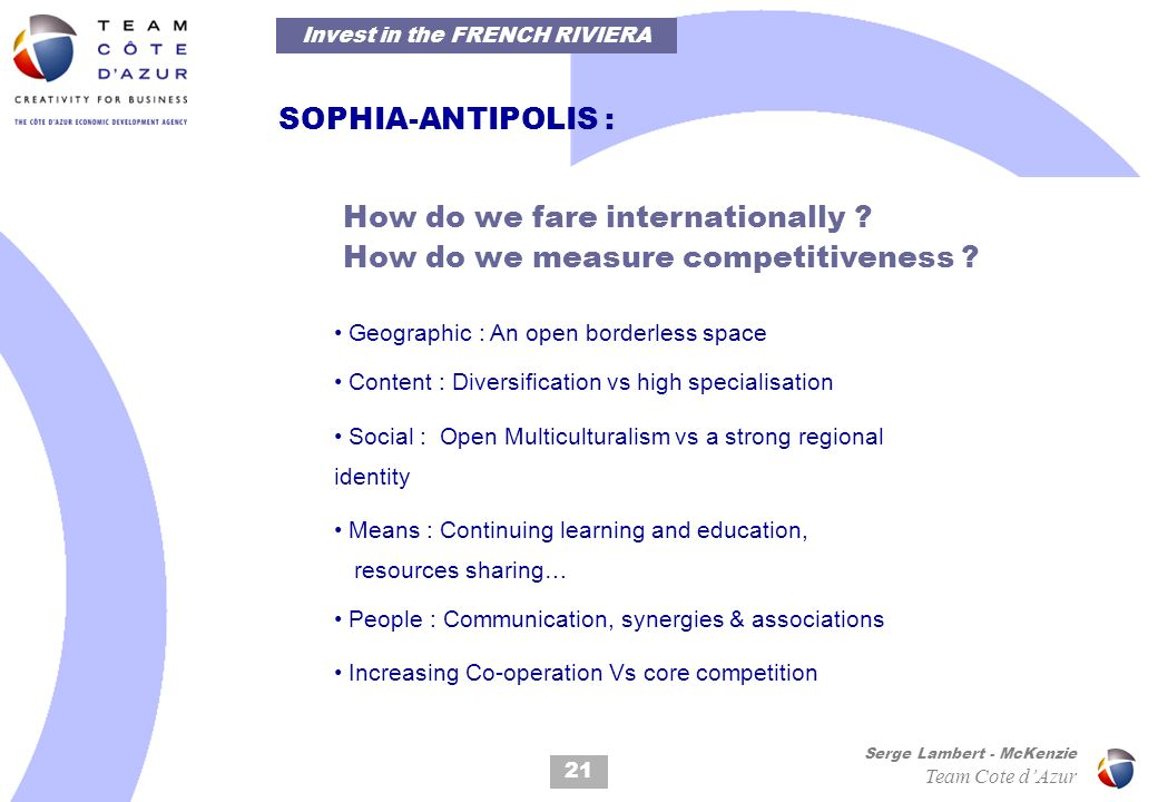 21 Serge Lambert - McKenzie Team Cote dAzur SOPHIA-ANTIPOLIS : How do we fare internationally ? How do we measure competitiveness ? Geographic : An op
