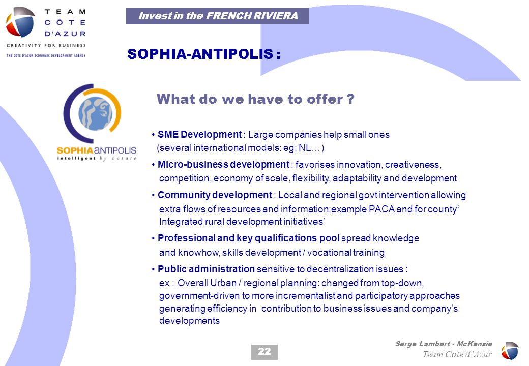 22 Serge Lambert - McKenzie Team Cote dAzur SOPHIA-ANTIPOLIS : What do we have to offer ? SME Development : Large companies help small ones (several i