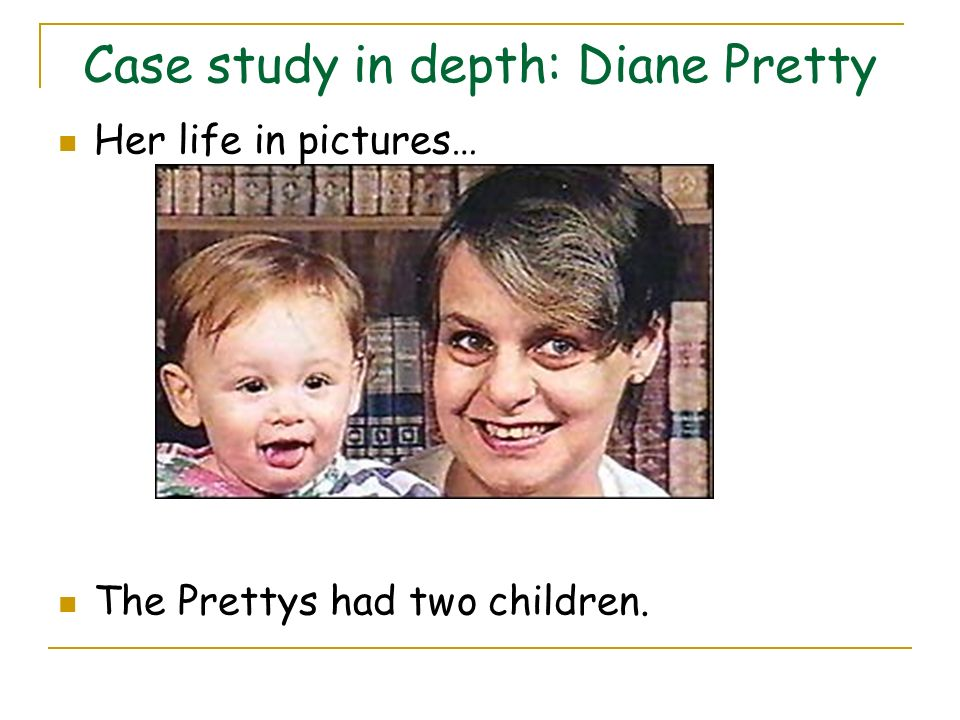 Case study in depth: Diane Pretty Her life in pictures… The Prettys had two children.